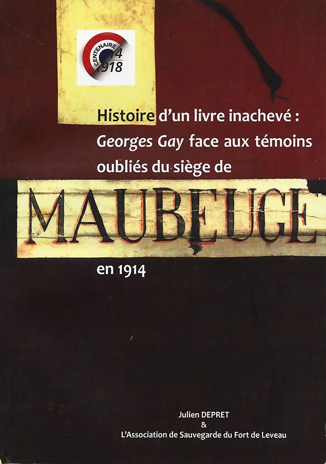 Histoire d'un livre inachevé : Georges Gay face aux témoins oubliés du siège de Maubeuge en 1914